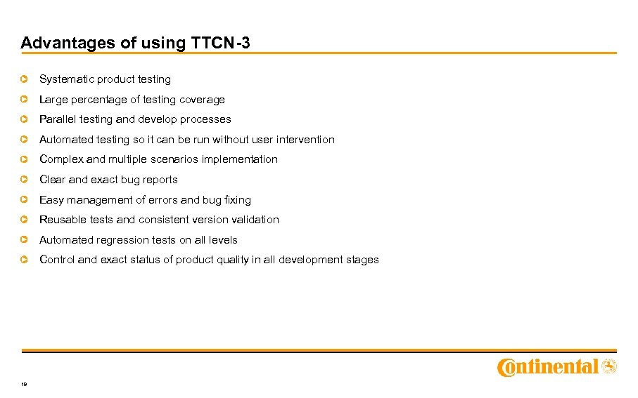 Advantages of using TTCN-3 Systematic product testing Large percentage of testing coverage Parallel testing