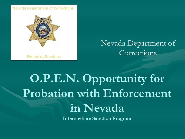 Nevada Department of Corrections Re-entry Services Nevada Department of Corrections O. P. E. N.