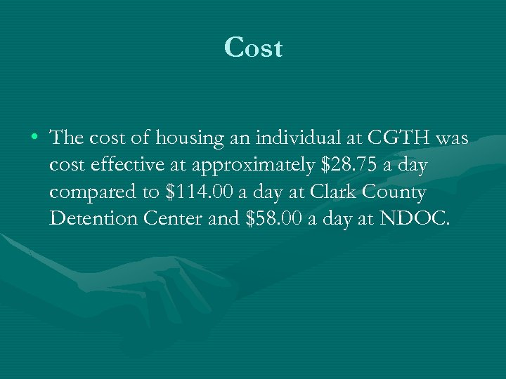Cost • The cost of housing an individual at CGTH was cost effective at