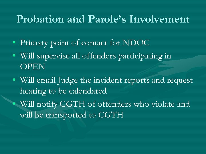 Probation and Parole's Involvement • Primary point of contact for NDOC • Will supervise
