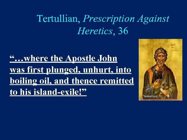 "Tertullian, Prescription Against Heretics, 36 ""…where the Apostle John was first plunged, unhurt, into"