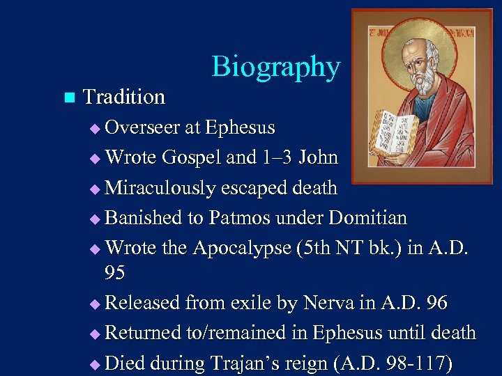 Biography n Tradition Overseer at Ephesus u Wrote Gospel and 1– 3 John u