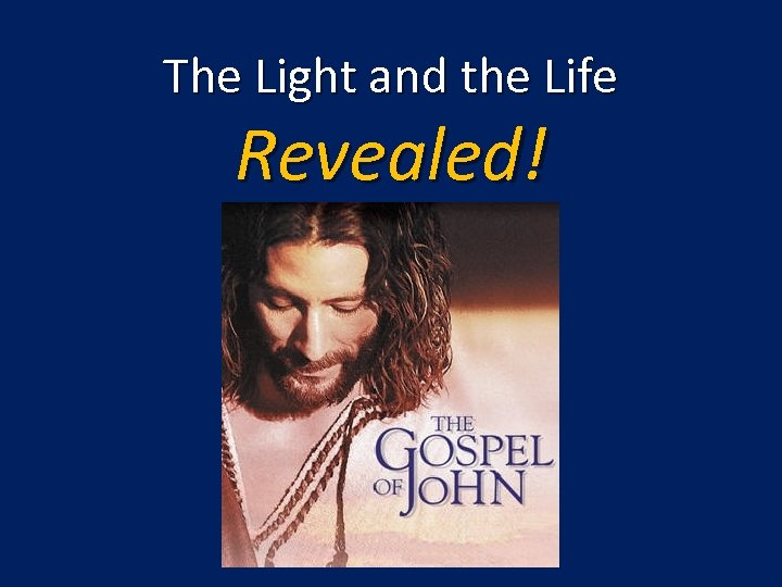 The Light and the Life Revealed!