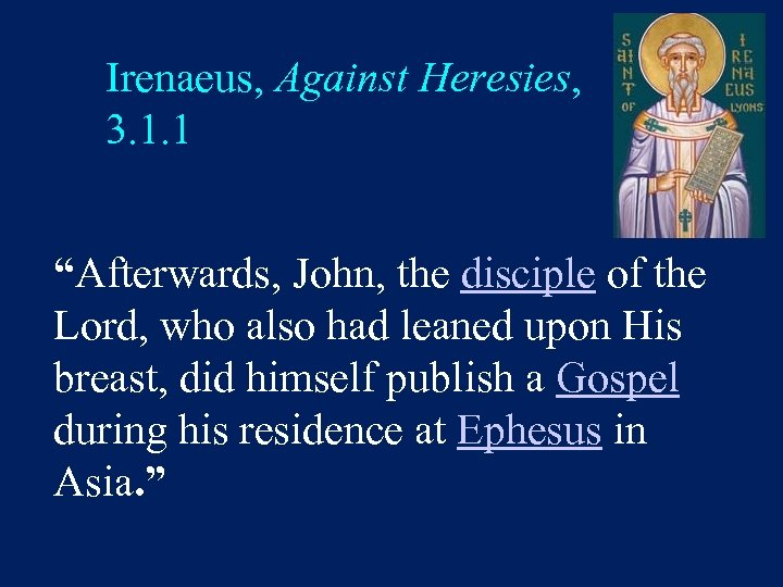 "Irenaeus, Against Heresies, 3. 1. 1 ""Afterwards, John, the disciple of the Lord, who"