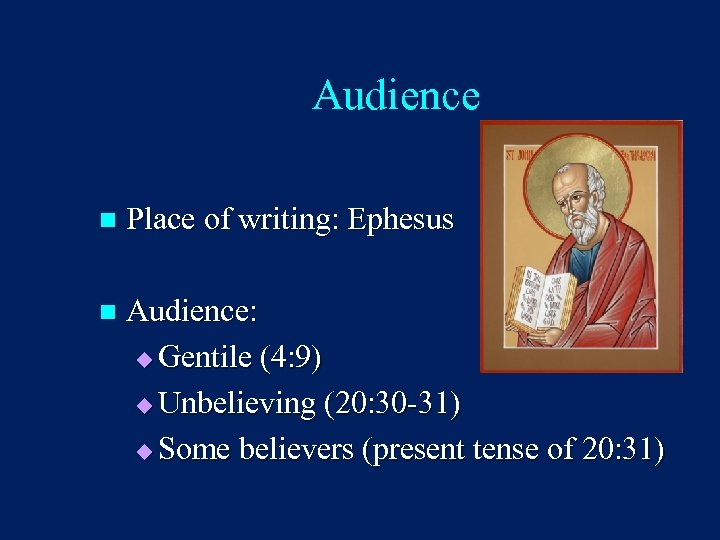 Audience n Place of writing: Ephesus n Audience: u Gentile (4: 9) u Unbelieving