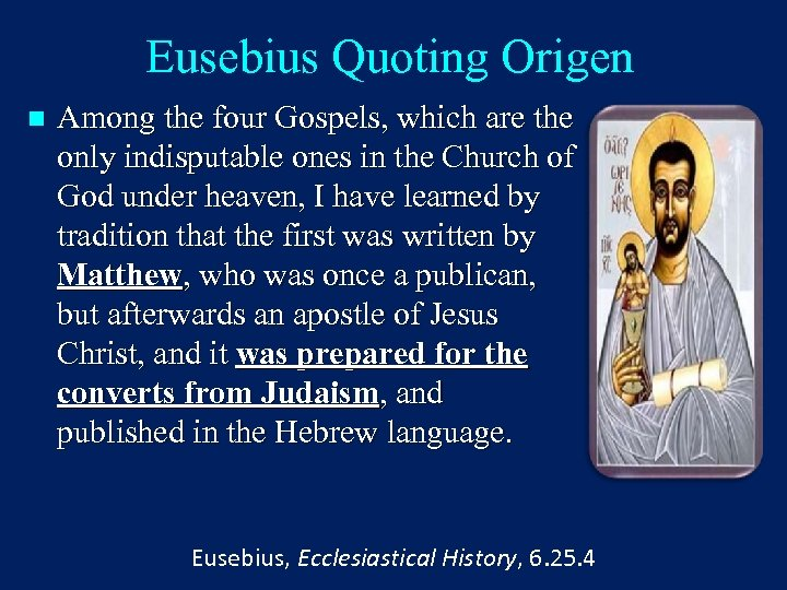 Eusebius Quoting Origen n Among the four Gospels, which are the only indisputable ones