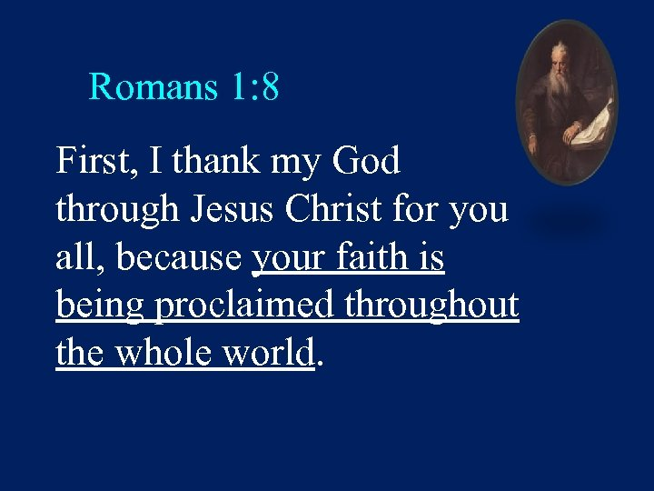 Romans 1: 8 First, I thank my God through Jesus Christ for you all,
