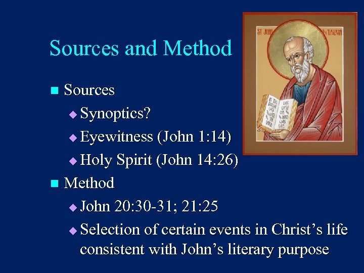 Sources and Method Sources u Synoptics? u Eyewitness (John 1: 14) u Holy Spirit