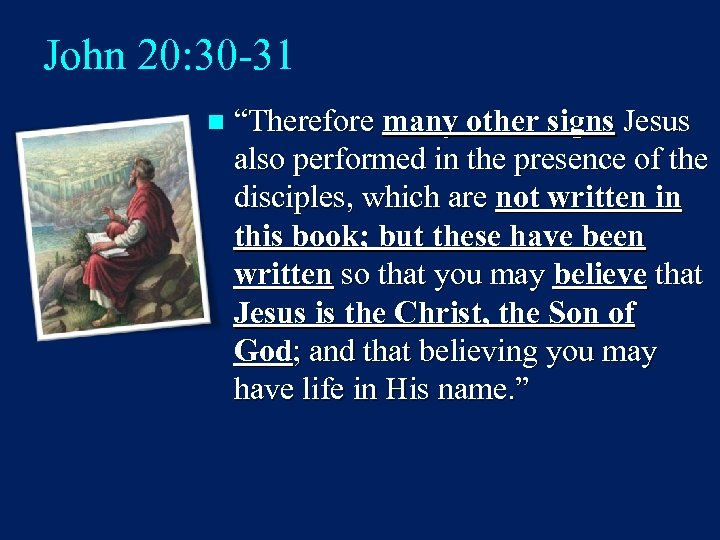 "John 20: 30 -31 n ""Therefore many other signs Jesus also performed in the"