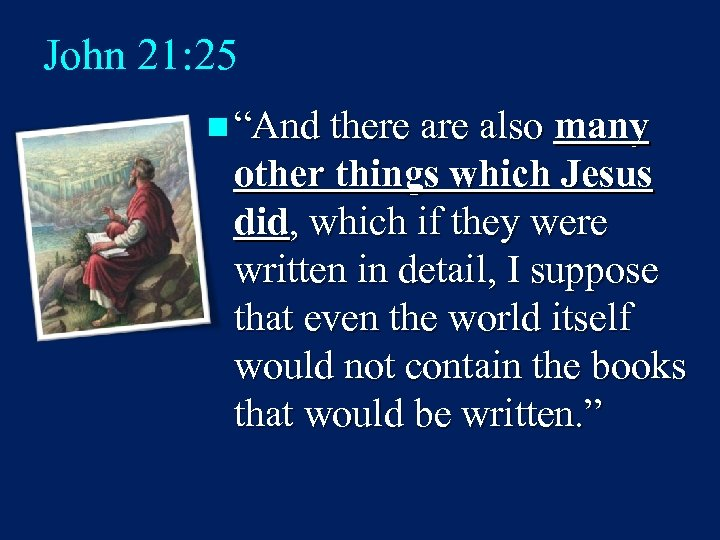 "John 21: 25 n ""And there also many other things which Jesus did, which"