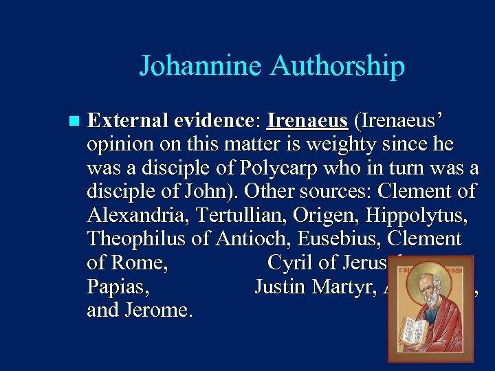 Johannine Authorship n External evidence: Irenaeus (Irenaeus' opinion on this matter is weighty since