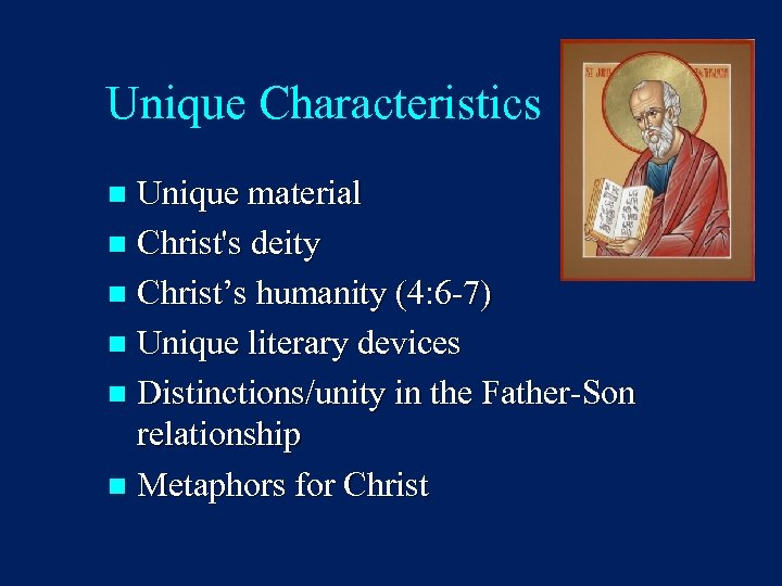 Unique Characteristics Unique material n Christ's deity n Christ's humanity (4: 6 -7) n