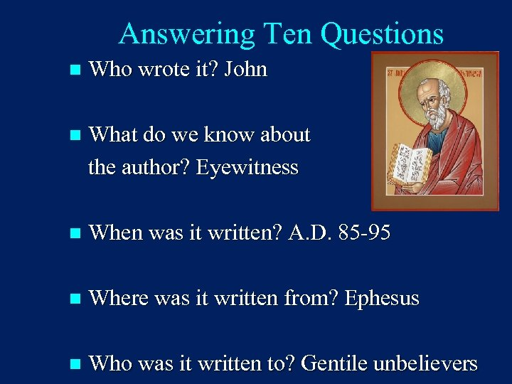 Answering Ten Questions n Who wrote it? John n What do we know about