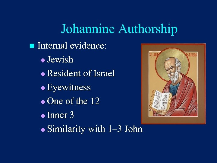 Johannine Authorship n Internal evidence: u Jewish u Resident of Israel u Eyewitness u