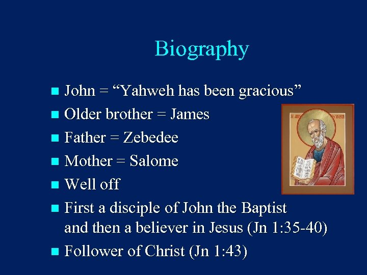 "Biography John = ""Yahweh has been gracious"" n Older brother = James n Father"