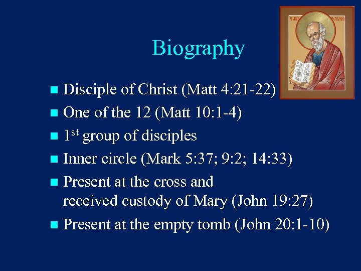Biography Disciple of Christ (Matt 4: 21 -22) n One of the 12 (Matt