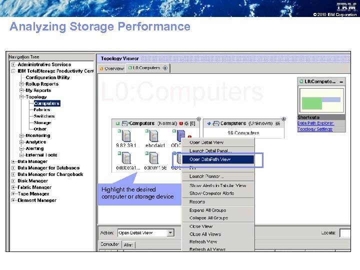 © 2010 IBM Corporation Analyzing Storage Performance Highlight the desired computer or storage device
