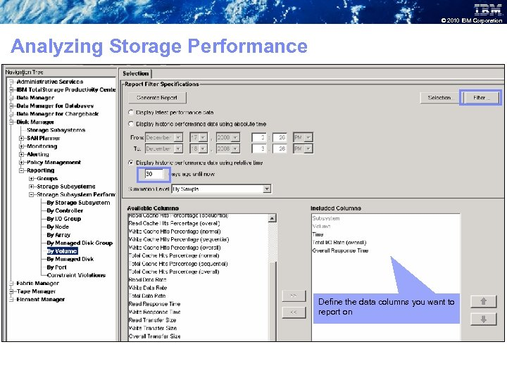 © 2010 IBM Corporation Analyzing Storage Performance Define the data columns you want to