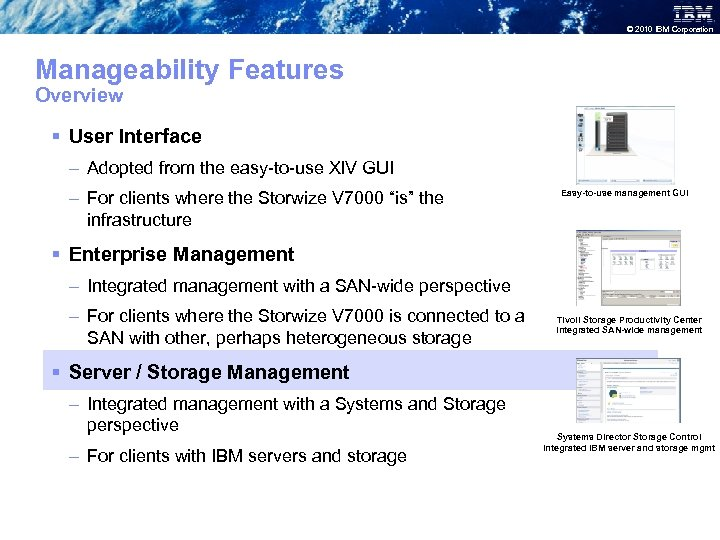 © 2010 IBM Corporation Manageability Features Overview § User Interface – Adopted from the