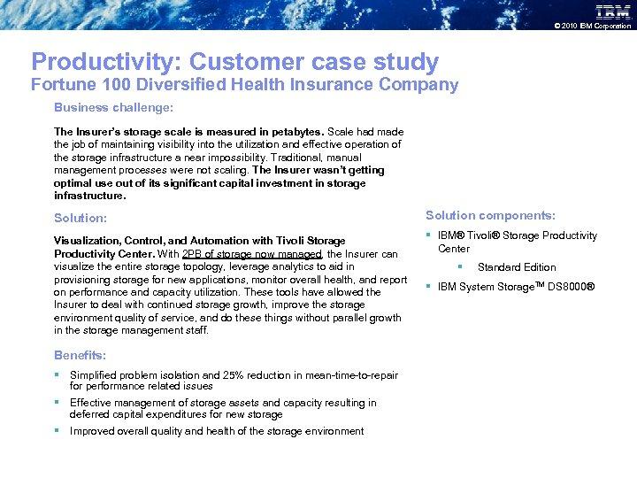 © 2010 IBM Corporation Productivity: Customer case study Fortune 100 Diversified Health Insurance Company