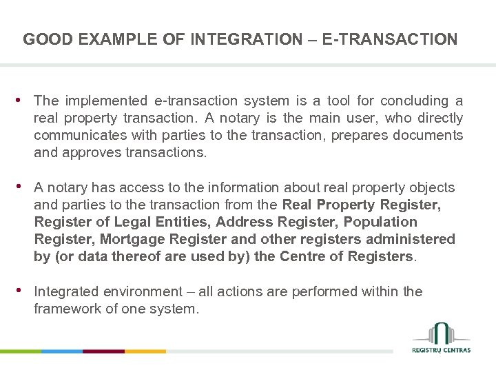 GOOD EXAMPLE OF INTEGRATION – E-TRANSACTION • The implemented e-transaction system is a tool