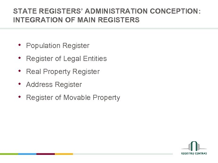 STATE REGISTERS' ADMINISTRATION CONCEPTION: INTEGRATION OF MAIN REGISTERS • • • Population Register of