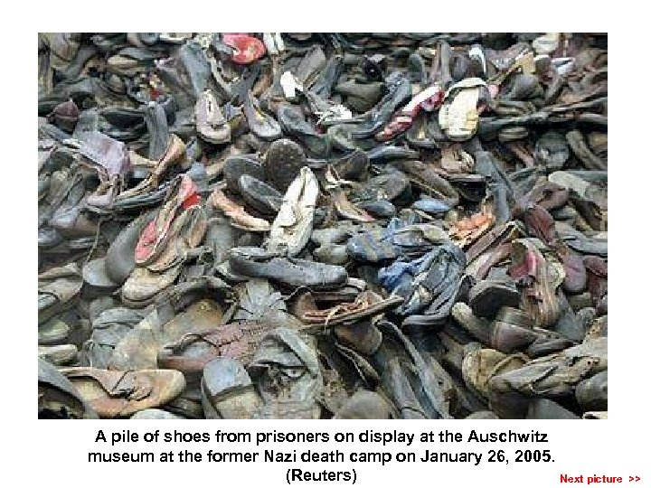 A pile of shoes from prisoners on display at the Auschwitz museum at the