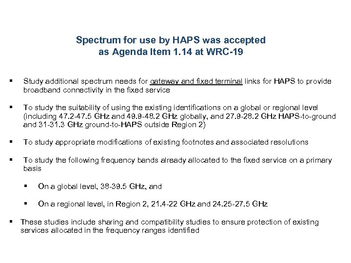 Spectrum for use by HAPS was accepted as Agenda Item 1. 14 at WRC-19