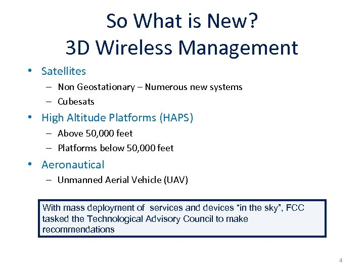 So What is New? 3 D Wireless Management • Satellites – Non Geostationary –