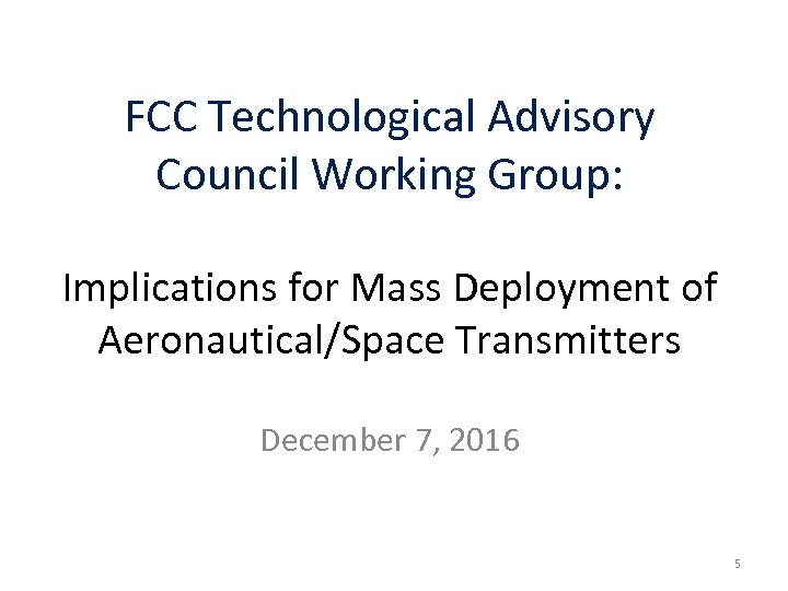 FCC Technological Advisory Council Working Group: Implications for Mass Deployment of Aeronautical/Space Transmitters December