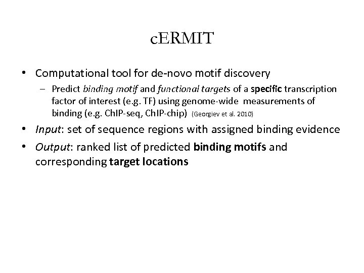 c. ERMIT • Computational tool for de-novo motif discovery – Predict binding motif and