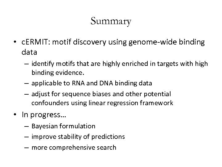 Summary • c. ERMIT: motif discovery using genome-wide binding data – identify motifs that