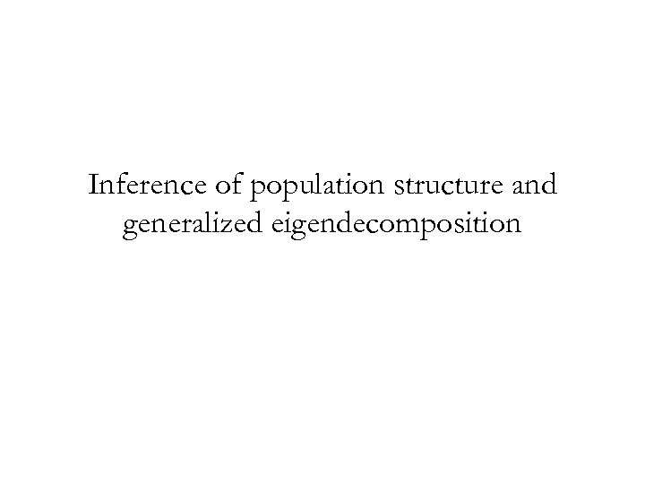 Inference of population structure and generalized eigendecomposition
