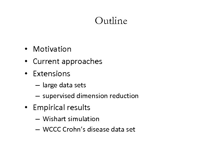 Outline • Motivation • Current approaches • Extensions – large data sets – supervised