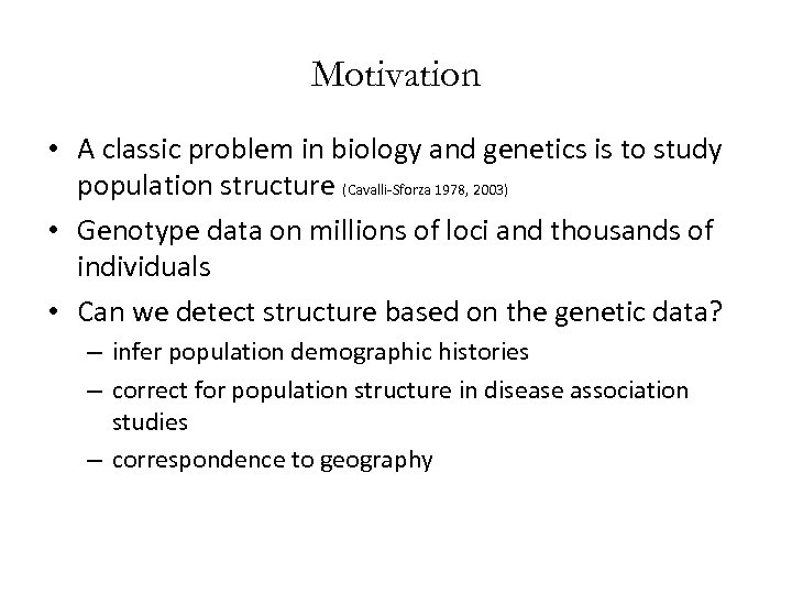 Motivation • A classic problem in biology and genetics is to study population structure