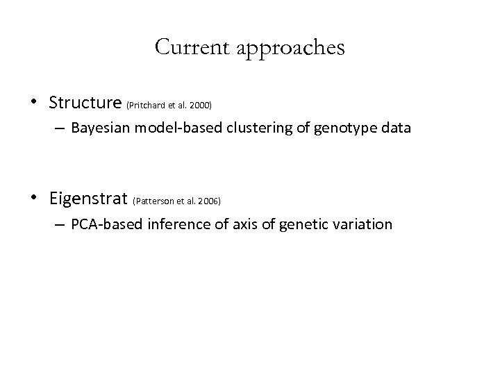 Current approaches • Structure (Pritchard et al. 2000) – Bayesian model-based clustering of genotype