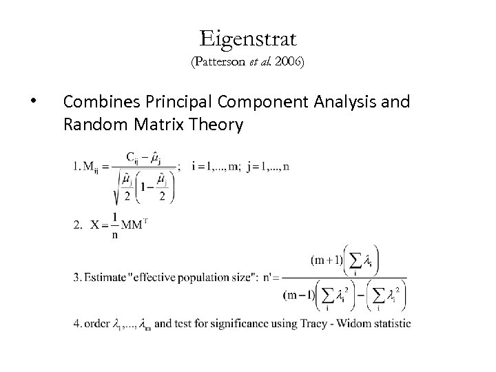 Eigenstrat (Patterson et al. 2006) • Combines Principal Component Analysis and Random Matrix Theory