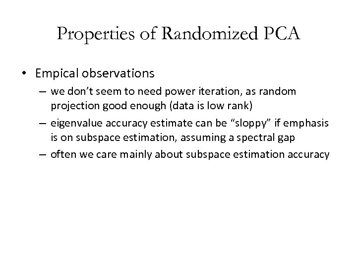 Properties of Randomized PCA • Empical observations – we don't seem to need power