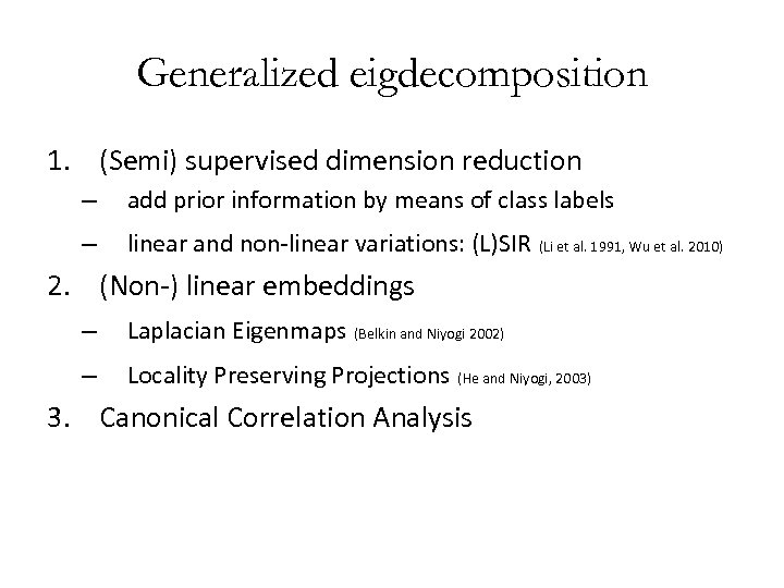 Generalized eigdecomposition 1. (Semi) supervised dimension reduction – add prior information by means of