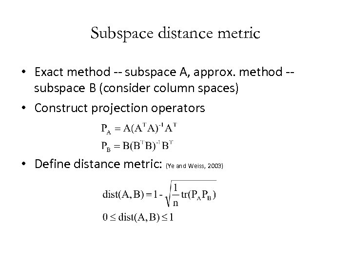 Subspace distance metric • Exact method -- subspace A, approx. method -subspace B (consider