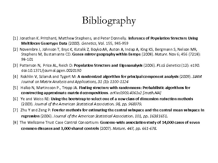 Bibliography [1] Jonathan K. Pritchard, Matthew Stephens, and Peter Donnelly. Inference of Population Structure