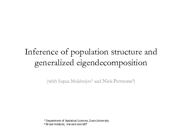 Inference of population structure and generalized eigendecomposition (with Sayan Mukherjee 1 and Nick Patterson