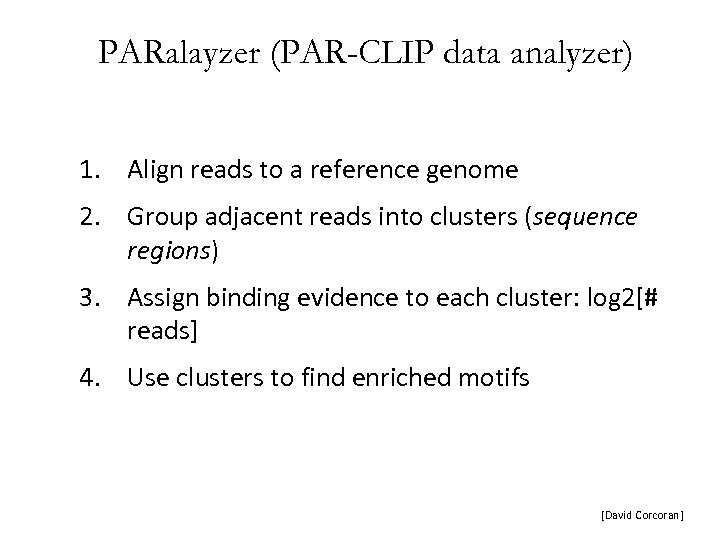 PARalayzer (PAR-CLIP data analyzer) 1. Align reads to a reference genome 2. Group adjacent