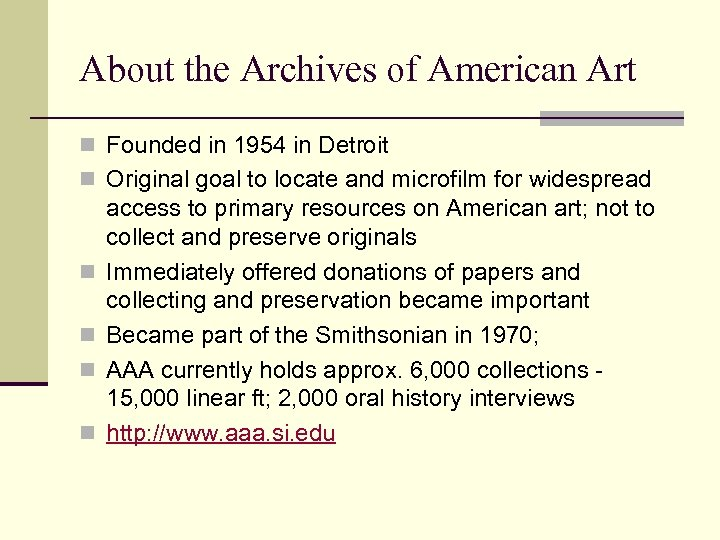 About the Archives of American Art n Founded in 1954 in Detroit n Original