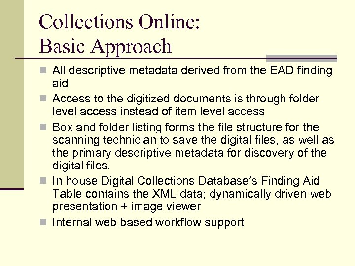 Collections Online: Basic Approach n All descriptive metadata derived from the EAD finding n