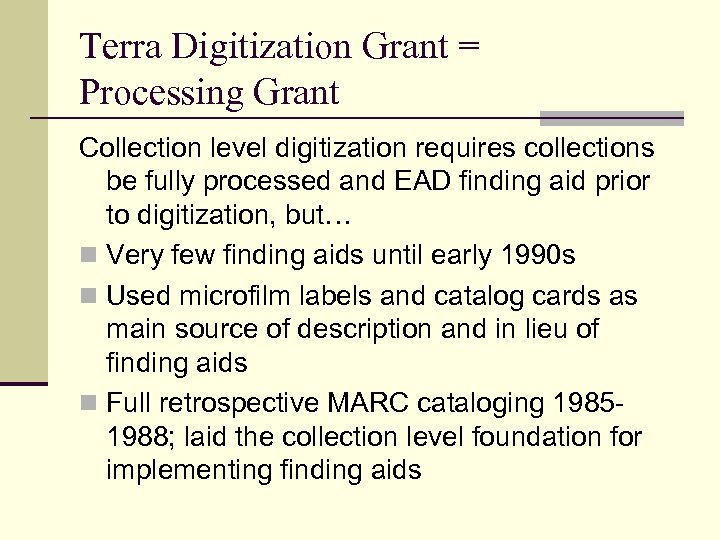 Terra Digitization Grant = Processing Grant Collection level digitization requires collections be fully processed