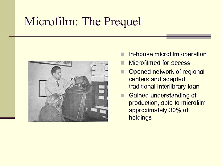 Microfilm: The Prequel n In-house microfilm operation n Microfilmed for access n Opened network