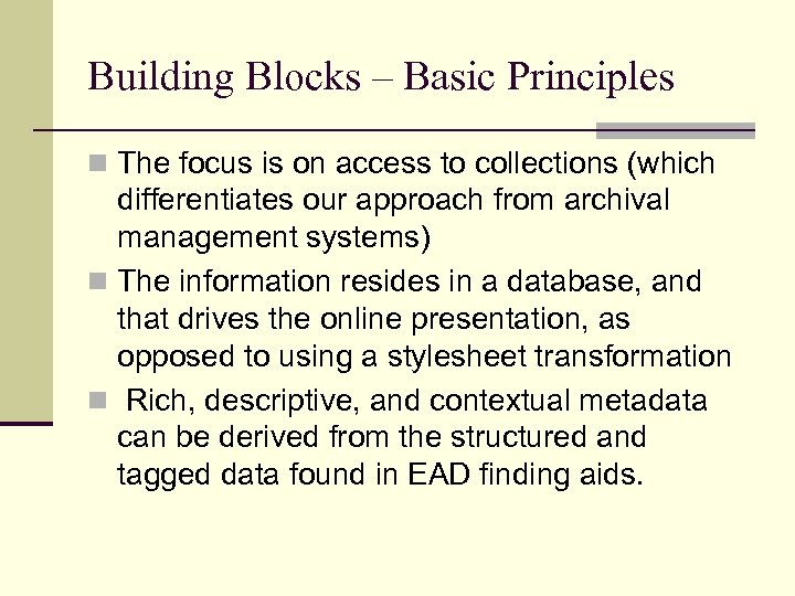 Building Blocks – Basic Principles n The focus is on access to collections (which