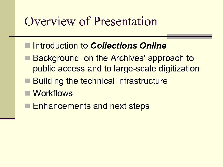 Overview of Presentation n Introduction to Collections Online n Background on the Archives' approach