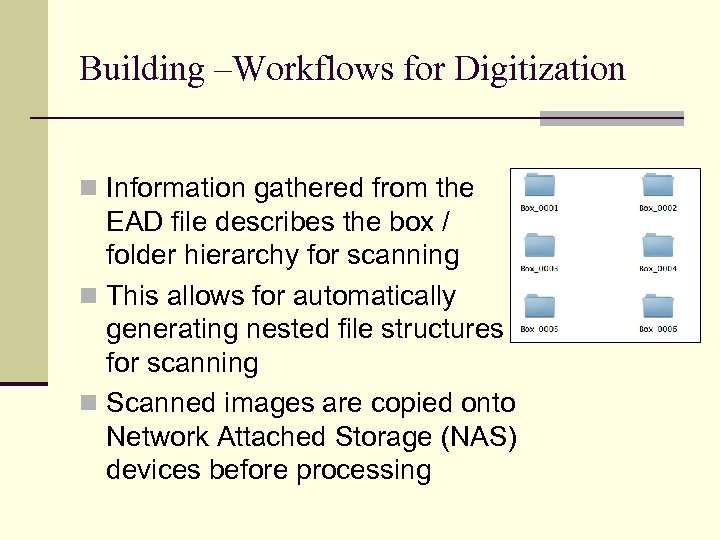 Building –Workflows for Digitization n Information gathered from the EAD file describes the box
